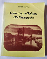 Collecting and Valuing Old Photographs by Peter Castle – 2e, Revised, 1979