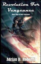 Dark Vengeance: Revolution for Vengeance by Adrian Roberts (2015, Paperback)