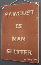 Sawdust Man Glitter Sign - Shed Workshop Chainsaw Saw Tools Drill Timber Wood
