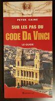 Sur les pas du code Da Vinci : Le guide - Peter Caine, BE