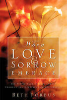 NEW When Love & Sorrow Embrace by Beth Forbus