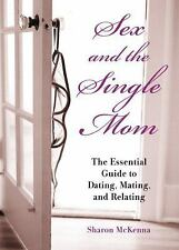 Sex and the Single Mom: The Essential Guide to Dating, Mating, and Relating - Ac
