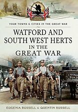 Watford & South West Herts in the Great War by Eugenia Russell, Quentin...