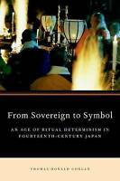 From Sovereign to Symbol: An Age of Ritual Determinism in Fourteenth Century Jap
