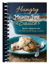 Hungry Is a Mighty Fine Sauce Cookbook: Recipes and Ramblings from the Belle of