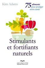 STIMULANTS ET FORTIFIANTS NATURELS : 75 ALIMENTS POUR NOTRE SANTE - KIM ADAMS
