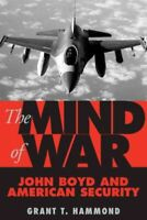 Mind of War : John Boyd and American Security, Paperback by Hammond, Grant Te...