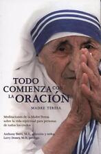 Todo Comienza con la Oracion : Meditaciones de la Madre Teresa Sobre la Vida Esp