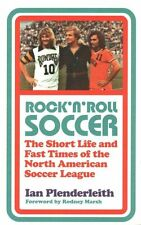 Rock 'n' Roll Soccer: The Short Life and Fast Times of the North American Soccer