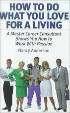 How to Do What You Love for a Living by Nancy Anderson (2000, Hardcover)