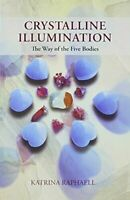 Crystalline Illumination The Way of the Five Bodies Katrina Raphaell Used Book