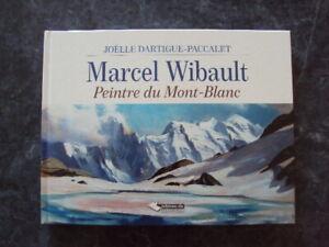 MARCEL WIBAULT  peintre du mont-Blanc - Joëlle Dartigue-Paccalet