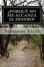 Porque No Me Alcanza el Dinero by Fernando Velez (2015, Paperback)
