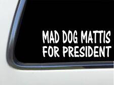 "ThatLilCabin - Mad Dog Mattis For President 8"" AS448 car sticker decal"