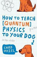 How to Teach Physics to Your Dog by Chad Orzel (English) Paperback Book Free Shi
