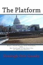 The Platform: What I would do if I were President, AKA, My Challenge to the...