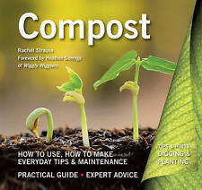 Compost: How to Use, How to Make, Everyday Tips (Digging and Planting), Strauss,