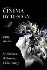 Cinema by Design: Art Nouveau, Modernism, and Film History by Lucy Fischer...