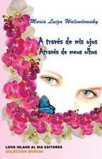 A Traves de MIS Ojos - Atraves de Meus Olhos by Maria Luiza Walendowsky...