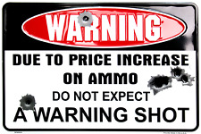 "Warning Due To Price Increase On Ammo Warning Shot 8"" x12"" Aluminum Sign"