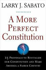 A More Perfect Constitution- Larry Sabato 1st US Edition Hardcover w/dust cover