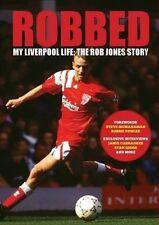 Robbed: My Liverpool Life: the Rob Jones Story by Paul Hassall, Robert Jones (Pa