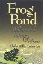 Frog Pond Millennial Tales and More by Cutrer, Clyde Willis, Sr.