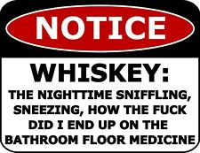 Notice Whiskey How The F*ck Did I End Up On The Bathroom Floor Funny Sign sp903