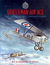 Gentleman Air Ace : The Duncan Bell-Irving Story by Elizabeth O'Kiely (1992,...