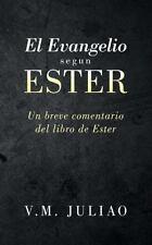 El Evangelio Segun Ester: Un Breve Comentario del Libro de Ester (Paperback or S