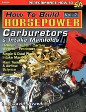 How to Build Horsepower, Volume 2 : Carburetors and Intake Manifolds by David...