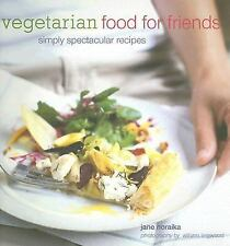 Vegetarian Food for Friends : Simply Spectacular Recipes by Jane Noraika (2007,