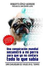 Una Conspiración Mundial Secuestró a Mi Perro... : Una Chaladura de Viajes en...