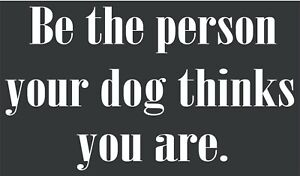 Be the Person Your Dog Thinks You Are Decal Cute Animal Sticker Car Glass Laptop