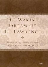 The Waking Dream of T. E. Lawrence : Essays on His Life, Literature, and...