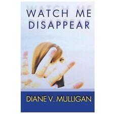 Watch Me Disappear by Diane Vanaskie Mulligan (2013, Paperback)