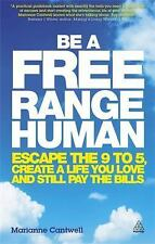 Be a Free Range Human : Escape the 9-5, Create a Life You Love and Still Pay...