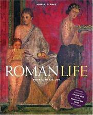 Roman Life: 100 B.C. to A.D. 200 by Clarke, John R.