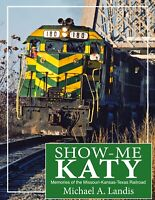 Show-Me Katy : Memories of the MKT Railroad - Train Book By Michael Landis