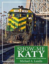 Show-Me Katy : Memories of the Missouri Kansas Texas Railroad By Michael Landis