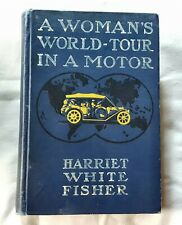 A Woman's World-Tour in a Motor, Harriet White Fisher 1911, First Ed. Automobile