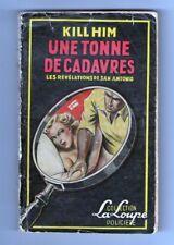 FREDERIC DARD- KILL  HIM - SAN ANTONIO - UNE TONNE DE CADAVRES  - LA LOUPE 1952