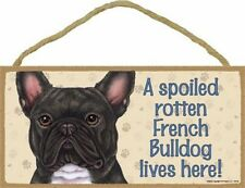 FRENCH BULLDOG-Brindle- A Spoiled Rotten-XXX-Lives Here Wood SIGN/PLAQUE 5 X 10