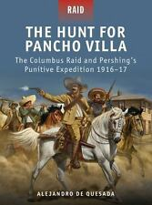 The Hunt for Pancho Villa - The Columbus Raid and Pershing's Punitive Expedition