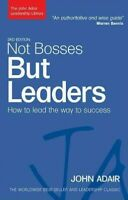 Not Bosses But Leaders : How to Lead the Way to Success, Paperback by Adair, ...