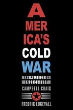 America's Cold War : The Politics of Insecurity by Campbell Craig and Fredrik Lo