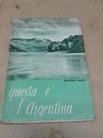 Ruggero Mazzi - QUESTA E' L'ARGENTINA - 1947 - 1° Ed. Edizioni Italiane