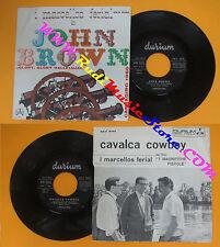 LP 45 7'' I MARCELLOS FERIAL John brown Cavalca cowboy 1966 DURIUM no cd mc dvd*