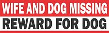 Wife And Dog Missing Reward For Dog Bumper Sticker Vinyl Decal Funny Humor bX