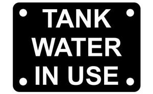 Tank Water In Use Sign Plaque available in 7 sizes 30 colours Outdoor Rated